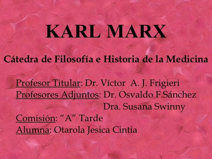 KARL MARX   Cátedra de Filosofía e Historia de la Medicina Profesor Titular : Dr. Víctor  A. J. Frigieri Profesores Adju...