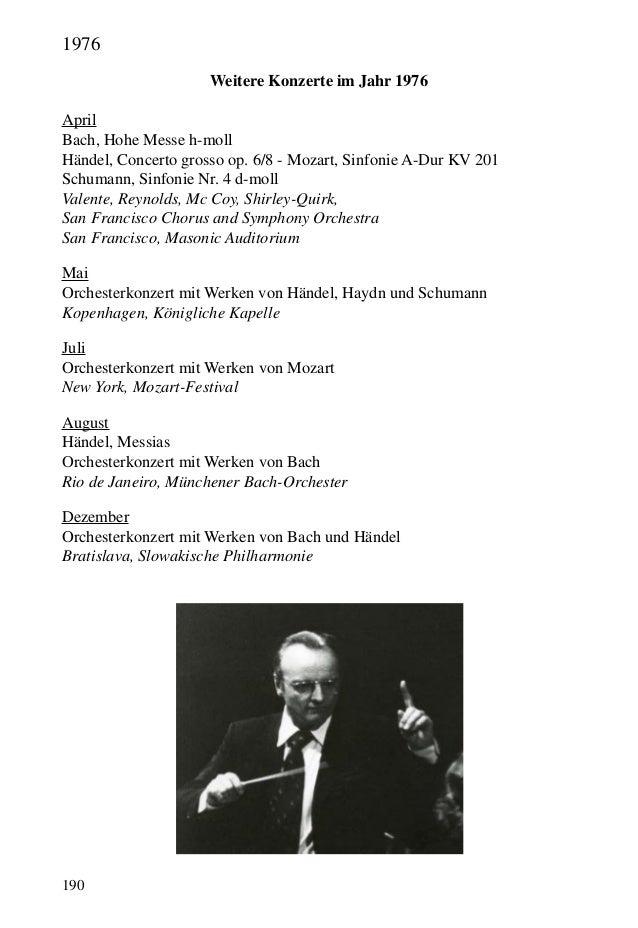 190 Weitere Konzerte im Jahr 1976 April Bach, Hohe Messe h-moll Händel, Concerto grosso op. 6/8 - Mozart, Sinfonie A-Dur K...