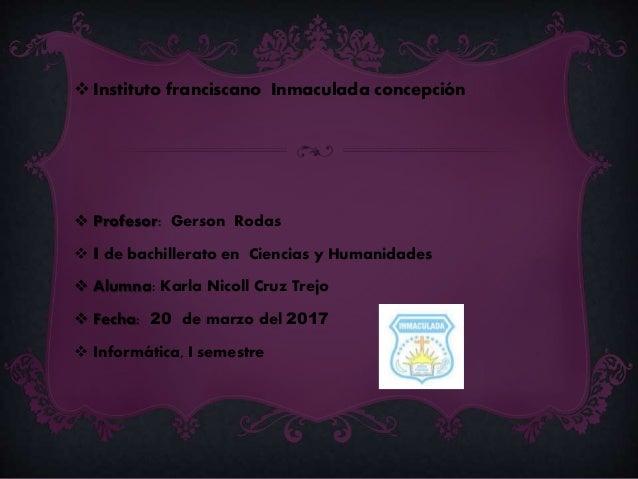  Instituto franciscano Inmaculada concepción  Profesor: Gerson Rodas  I de bachillerato en Ciencias y Humanidades  Alu...
