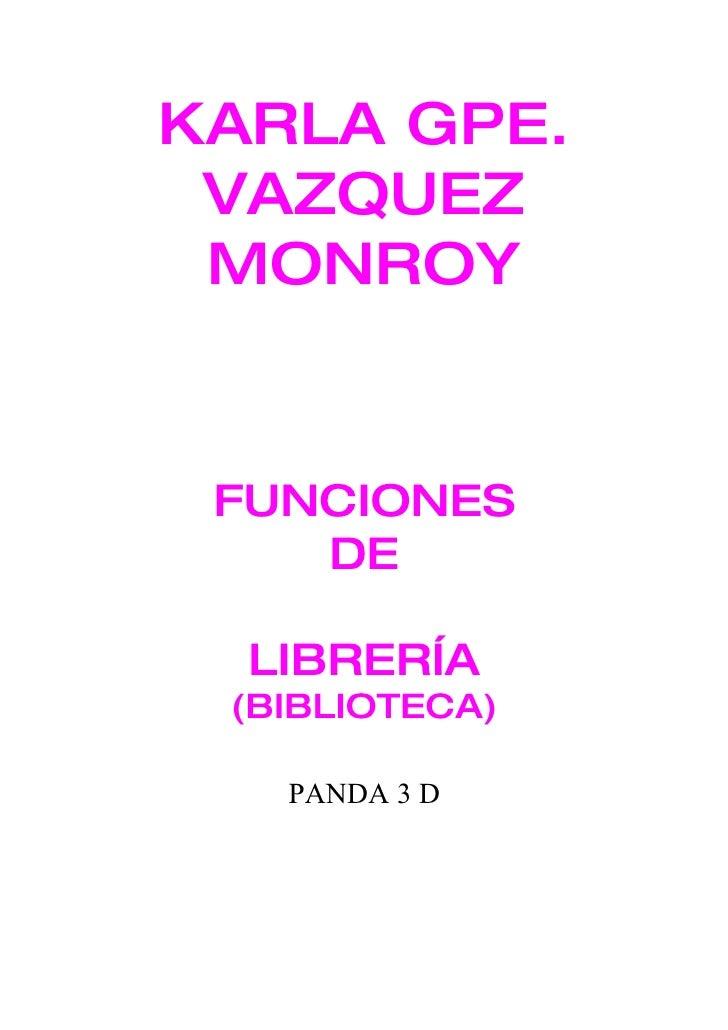 KARLA GPE.  VAZQUEZ  MONROY    FUNCIONES     DE    LIBRERÍA  (BIBLIOTECA)     PANDA 3 D