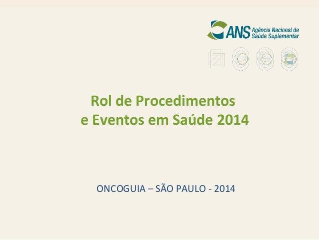 Rol de Procedimentos e Eventos em Saúde 2014  ONCOGUIA – SÃO PAULO - 2014  1