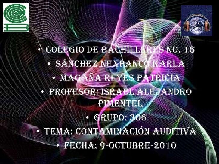 Colegio de Bachilleres No. 16<br />Sánchez Nexpanco Karla                             <br />Magaña Reyes Patricia         ...