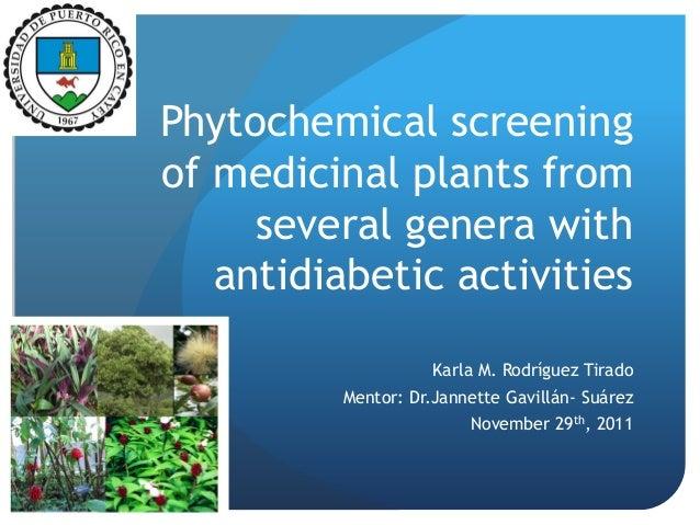 Phytochemical screeningof medicinal plants fromseveral genera withantidiabetic activitiesKarla M. Rodríguez TiradoMentor: ...