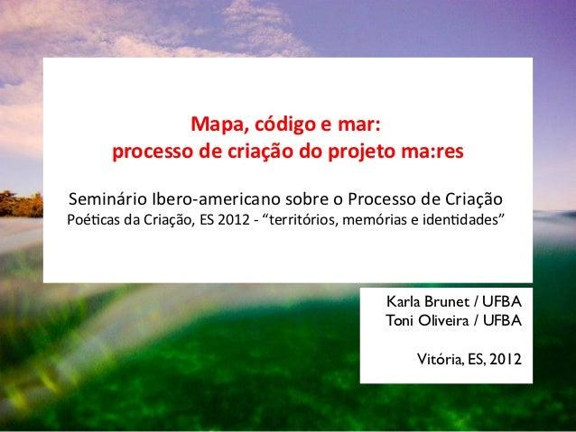 Mapa, código e mar:      processo de criação do projeto ma:resSeminário Ibero-americano sobre o Processo de CriaçãoPoética...