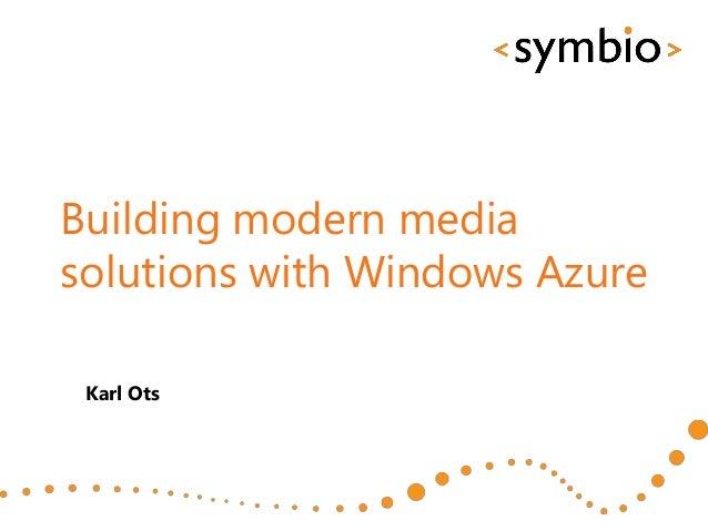 Building modern mediasolutions with Windows Azure Karl Ots