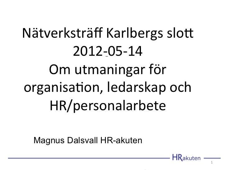 Nätverksträff Karlbergs slo2         2012-‐05-‐14                -‐      Om utmaningar för organisa?on...