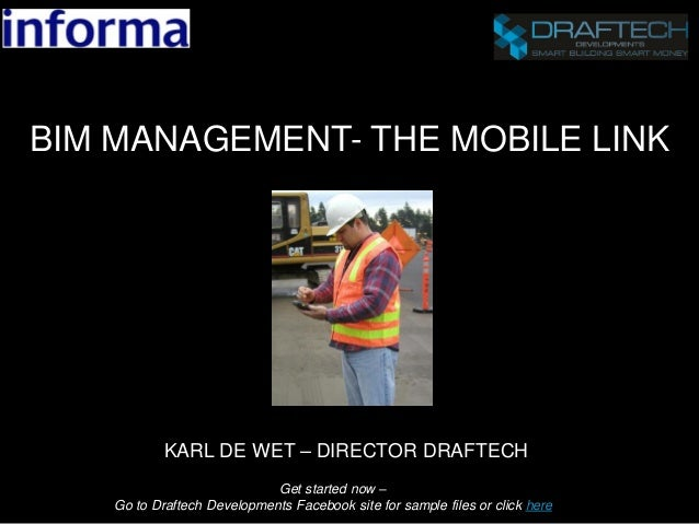 BIM MANAGEMENT- THE MOBILE LINK KARL DE WET – DIRECTOR DRAFTECH Get started now – Go to Draftech Developments Facebook sit...