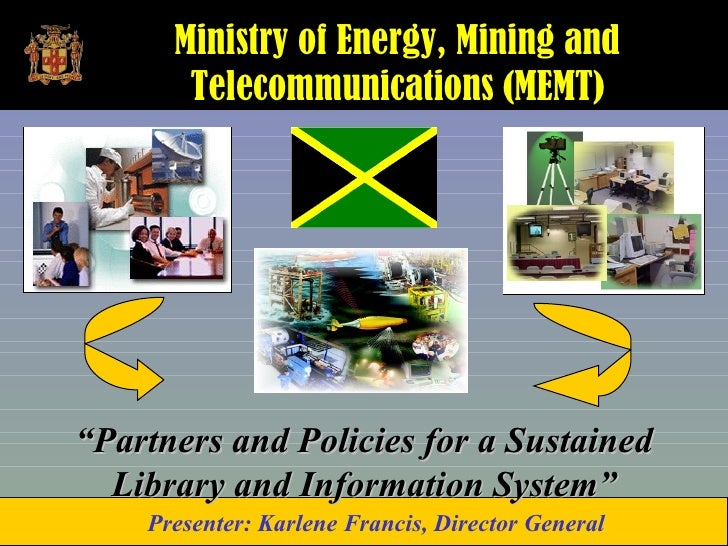 "Ministry of Energy, Mining and        Telecommunications (MEMT)     ""Partners and Policies for a Sustained   Library and I..."