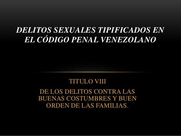 TITULO VIII DE LOS DELITOS CONTRA LAS BUENAS COSTUMBRES Y BUEN ORDEN DE LAS FAMILIAS. DELITOS SEXUALES TIPIFICADOS EN EL C...