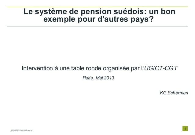 1Le système de pension suédois: un bonexemple pour dautres pays?Intervention à une table ronde organisée par lUGICT-CGTPar...