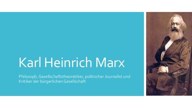 Karl Heinrich MarxPhilosoph, Gesellschaftstheoretiker, politischer Journalist undKritiker der bürgerlichen Gesellschaft