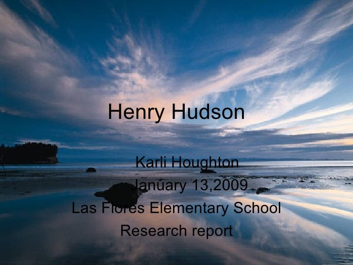 Henry Hudson Karli Houghton January 13,2009 Las Flores Elementary School Research report