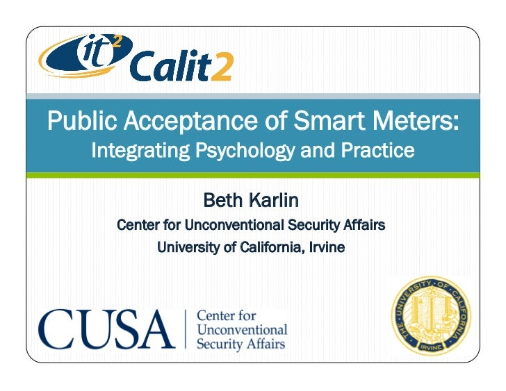 Public Acceptance of Smart Meters:   Integrating Psychology and Practice                  Beth Karlin     Center for Uncon...