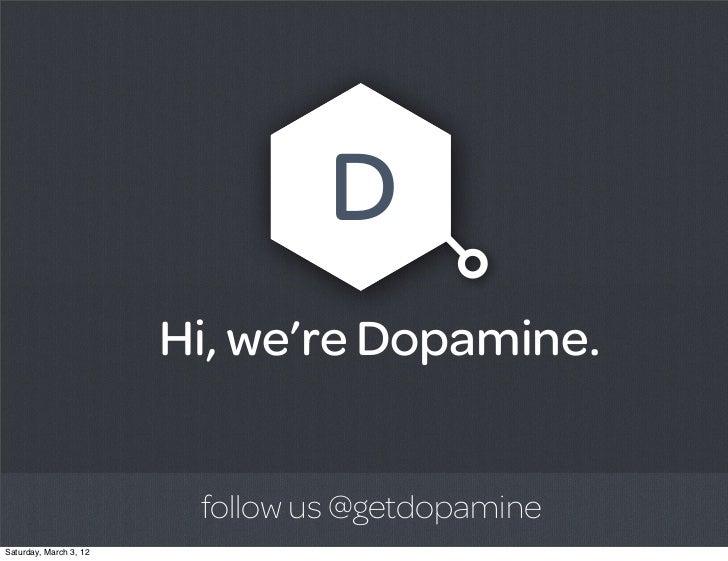 D                        Hi, we're Dopamine.                         follow us @getdopamineSaturday, March 3, 12