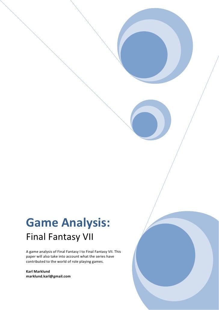 Game Analysis: Final Fantasy VII A game analysis of Final Fantasy I to Final Fantasy VII. This paper will also take into a...