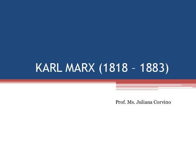 KARL MARX (1818 – 1883) Prof. Ms. Juliana Corvino