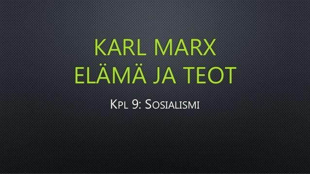KARL MARX ELÄMÄ JA TEOT KPL 9: SOSIALISMI