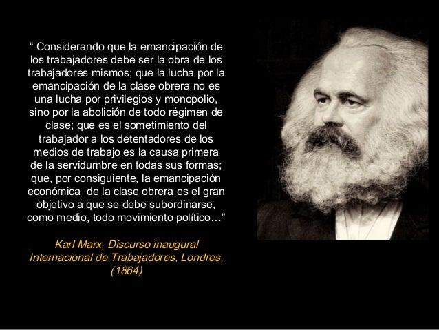 """"""" Considerando que la emancipación de los trabajadores debe ser la obra de los trabajadores mismos; que la lucha por la em..."""