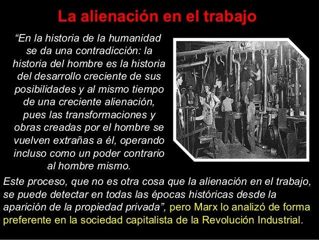 """La alienación en el trabajo """"En la historia de la humanidad se da una contradicción: la historia del hombre es la historia..."""