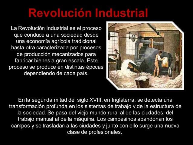 Revolución Industrial La Revolución Industrial es el proceso que conduce a una sociedad desde una economía agrícola tradic...
