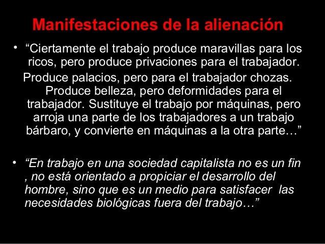 """Manifestaciones de la alienación • """"Ciertamente el trabajo produce maravillas para los ricos, pero produce privaciones par..."""