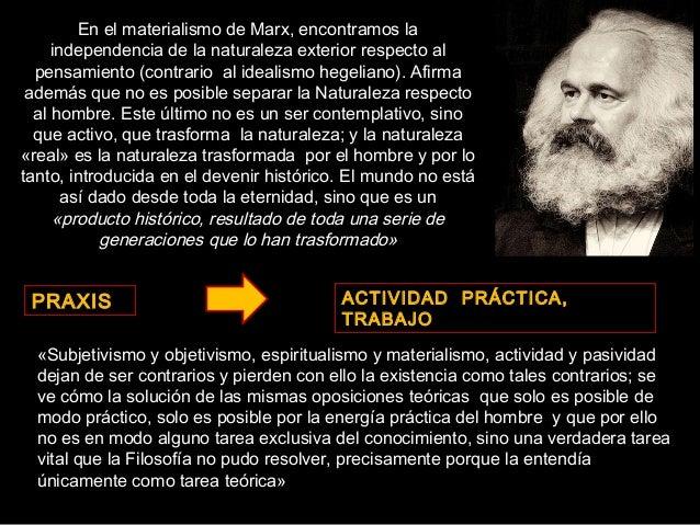 En el materialismo de Marx, encontramos la independencia de la naturaleza exterior respecto al pensamiento (contrario al i...