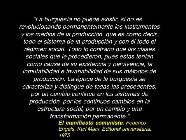 """""""La burguesía no puede existir, si no es revolucionando permanentemente los instrumentos y los medios de la producción, qu..."""