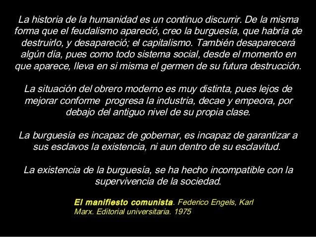 La historia de la humanidad es un continuo discurrir. De la misma forma que el feudalismo apareció, creo la burguesía, que...