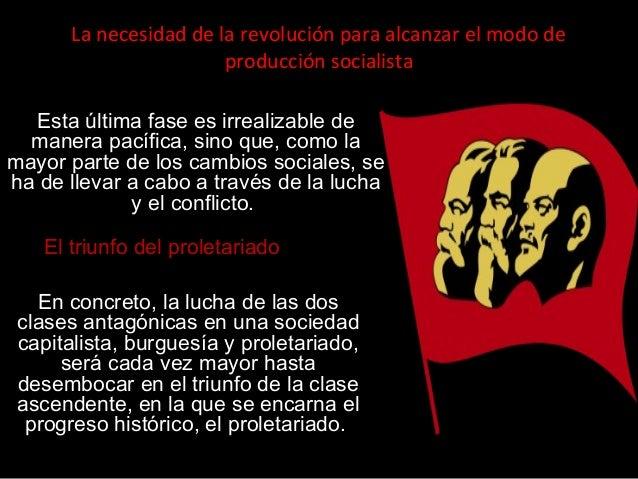La necesidad de la revolución para alcanzar el modo de producción socialista El triunfo del proletariado Esta última fase ...