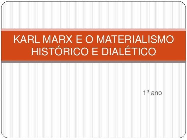 1º ano KARL MARX E O MATERIALISMO HISTÓRICO E DIALÉTICO
