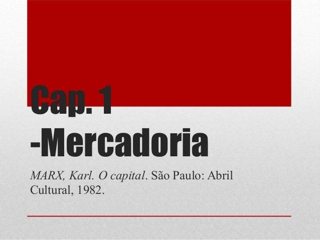Cap. 1 -Mercadoria MARX, Karl. O capital. São Paulo: Abril Cultural, 1982.