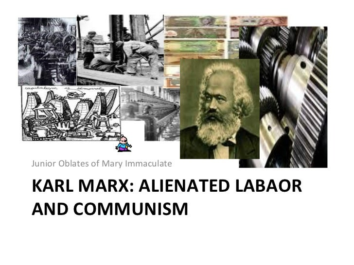 marx alienation Alienation, to marx, bears no relation to the fashionable prattle of late-20th-century marxoid intellectuals it did not mean a psychological feeling, of anxiety or.