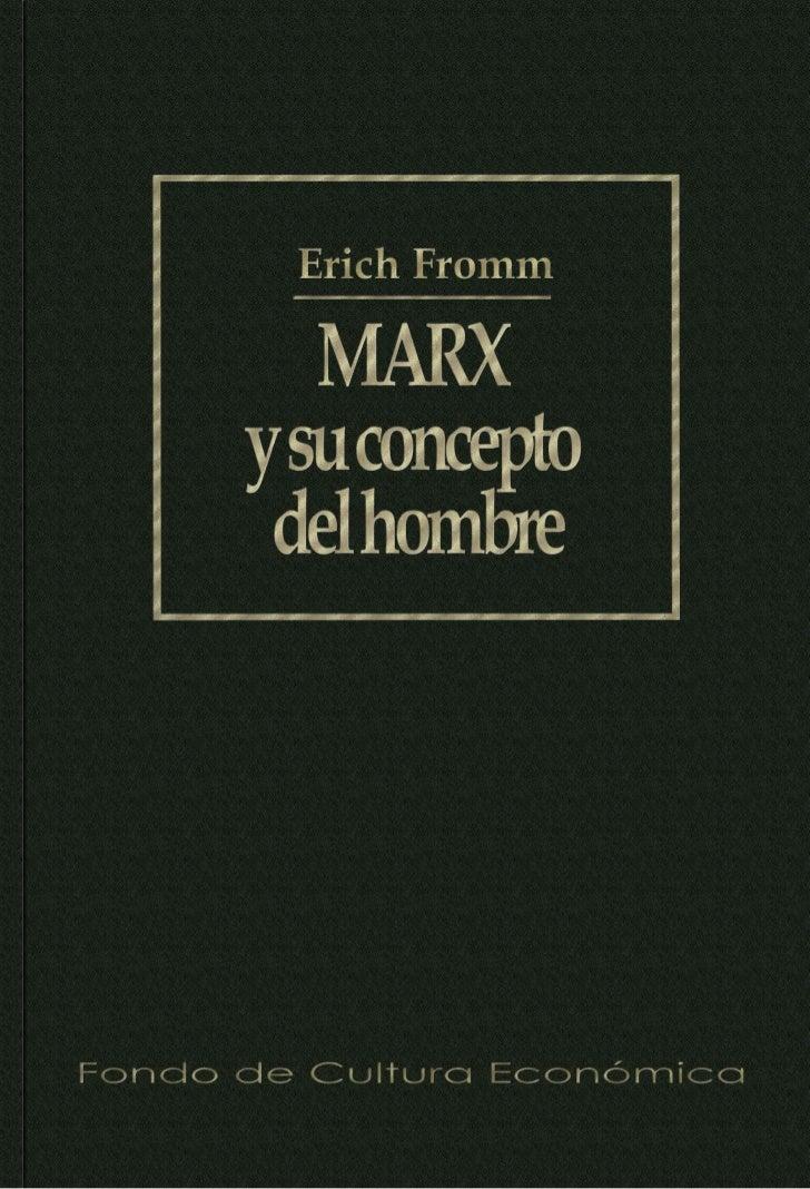 MARXy su concepto del     hombre          por ERICH F^IOÍSÍAIKARL MARX:            Manufcritoseconómico-filosóficos   FOND...