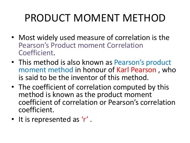 pearsons product - moment correlation coefficient essay A statistic measuring the linear relationship between two variables in a sample and used as an estimate of the correlation in the whole population, given by r = cov (x, y) /√ [(var (x)var (y)] in full : pearson's product moment correlation coefficient.