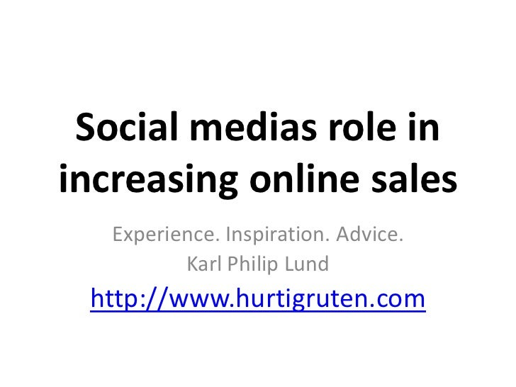 Social medias role in increasing online sales<br />Experience. Inspiration. Advice.<br />Karl Philip Lund<br />http://www....