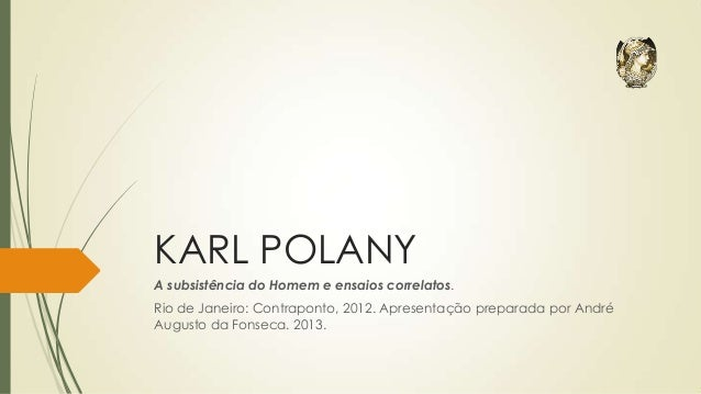 KARL POLANY A subsistência do Homem e ensaios correlatos. Rio de Janeiro: Contraponto, 2012. Apresentação preparada por An...