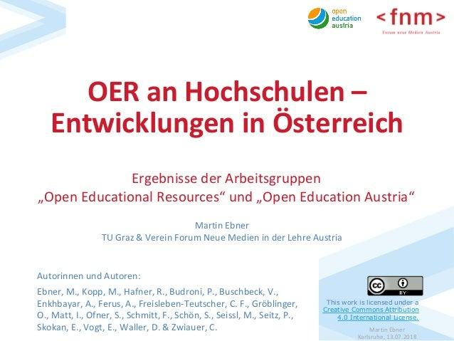 MartinEbner Karlsruhe,13.07.2018 OERanHochschulen– EntwicklungeninÖsterreich AutorinnenundAutoren: Ebner,M...