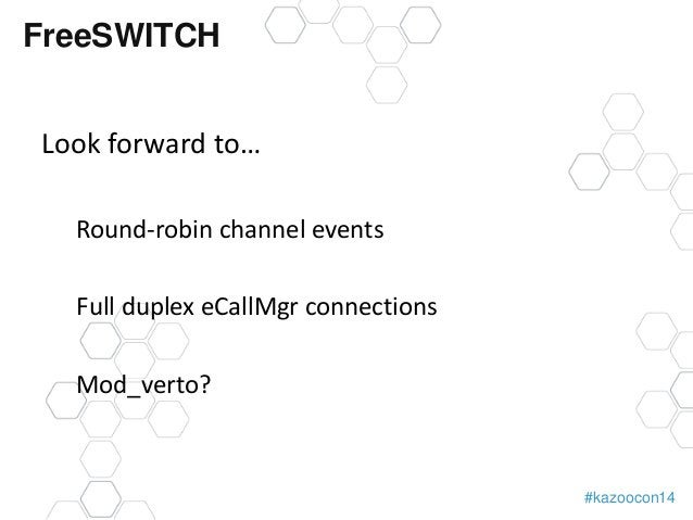 #kazoocon14  FreeSWITCH  Look forward to…  Round-robin channel events  Full duplex eCallMgr connections  Mod_verto?