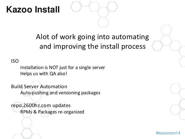 #kazoocon14  Kazoo Install  Alot of work going into automating  and improving the install process  ISO  Installation is NO...