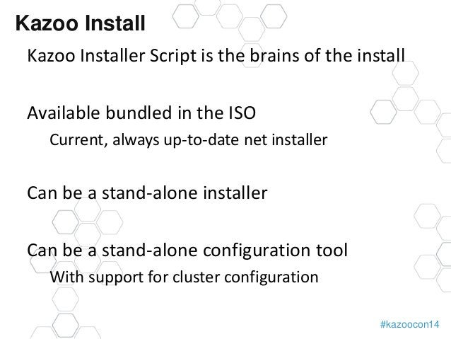 Kazoo Install  Kazoo Installer Script is the brains of the install  #kazoocon14  Available bundled in the ISO  Current, al...