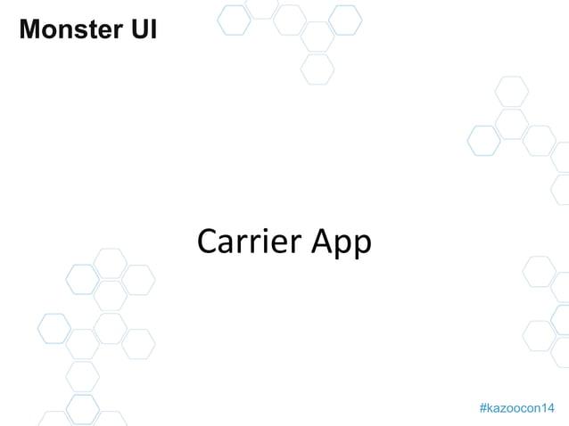 #kazoocon14  Monster UI  Carrier App