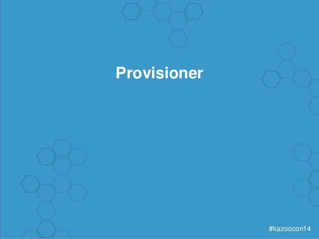 #kazoocon14  Provisioner