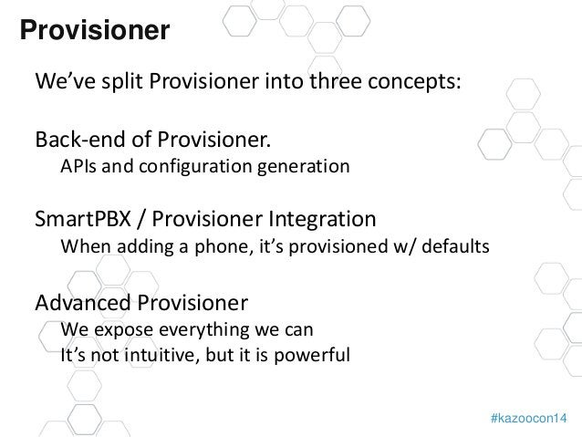 #kazoocon14  Provisioner  We've split Provisioner into three concepts:  Back-end of Provisioner.  APIs and configuration g...