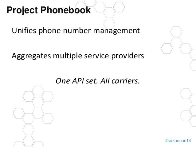 #kazoocon14  Project Phonebook  Unifies phone number management  Aggregates multiple service providers  One API set. All c...