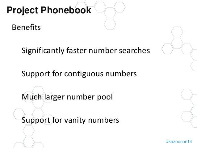 #kazoocon14  Project Phonebook  Benefits  Significantly faster number searches  Support for contiguous numbers  Much large...