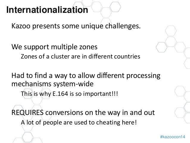 #kazoocon14  Internationalization  Kazoo presents some unique challenges.  We support multiple zones  Zones of a cluster a...
