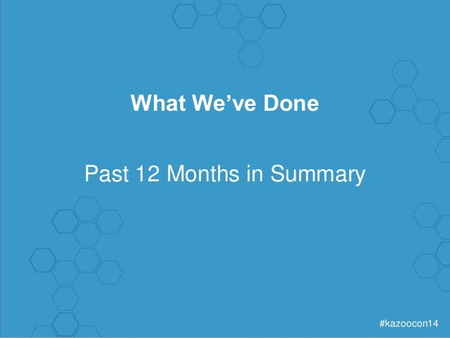 #kazoocon14  What We've Done  Past 12 Months in Summary