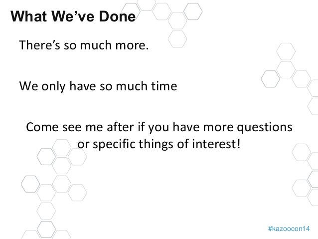 #kazoocon14  What We've Done  There's so much more.  We only have so much time  Come see me after if you have more questio...