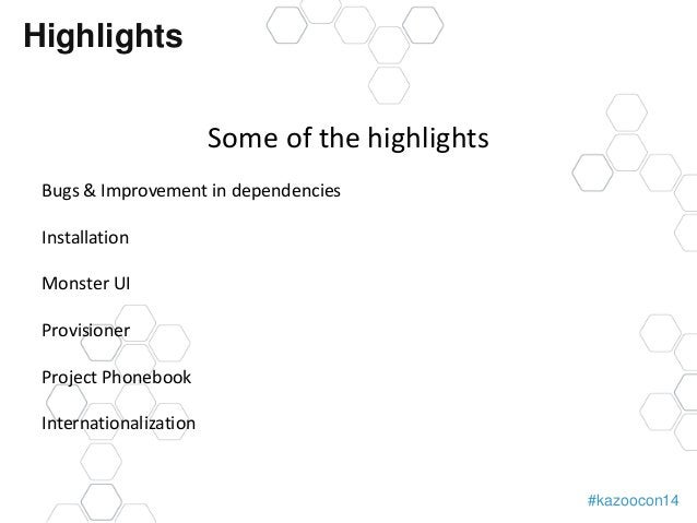 #kazoocon14  Highlights  Some of the highlights  Bugs & Improvement in dependencies  Installation  Monster UI  Provisioner...