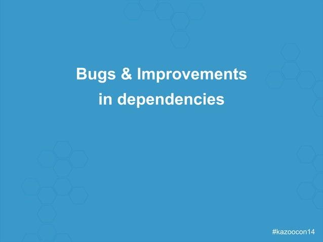 #kazoocon14  Bugs & Improvements  in dependencies